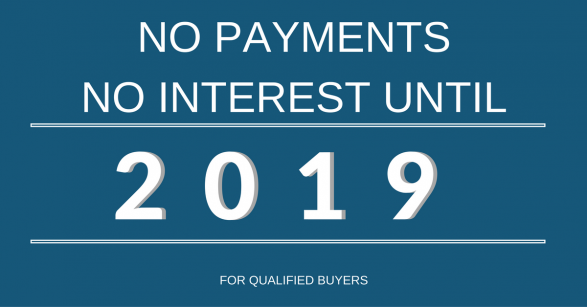 No Payments No Interest UNTIL 2019!