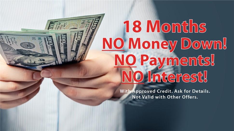 18 Months NO MONEY DOWN - NO PAYMENTS - NO INTEREST!