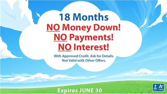 18 Months NO MONEY DOWN - NO PAYMENTS - NO INTEREST!