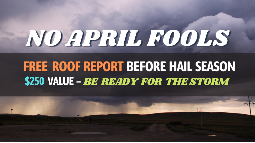 Be Ready for the Storm - Get a Free Roof Report before Hail Season