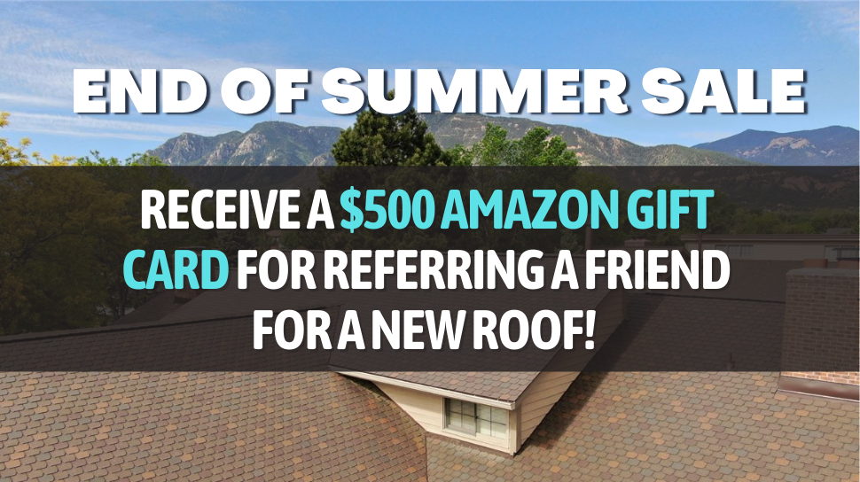End of Summer Sale - $500 Amazon Gift Card for Roof Referral.
