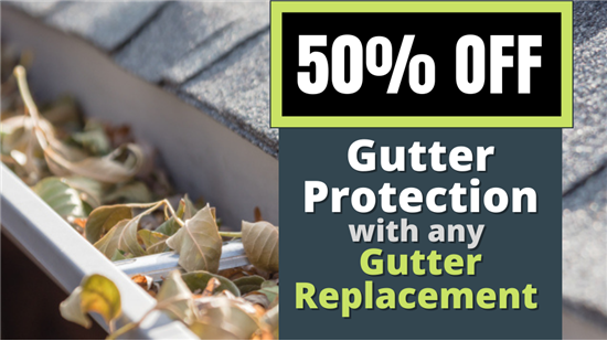 50% Off Gutter Protection with Replacement Gutters