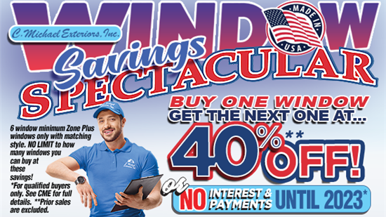 Window Savings Spectacular- Buy One Window Get Another 40% Off OR no interest and no payments until 2023!