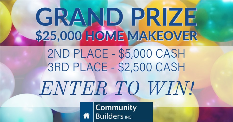 COMMUNITY BUILDERS IS SPONSORING A $25,000 HOME MAKEOVER!