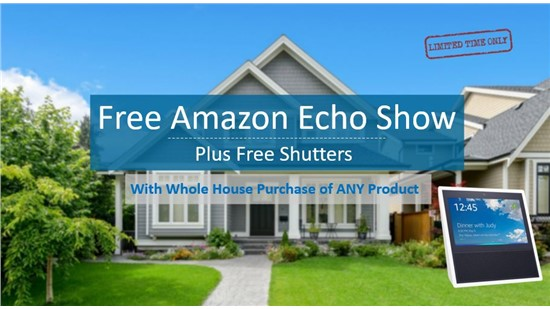 Free Shutters PLUS Amazon Echo Show with Home Projects!