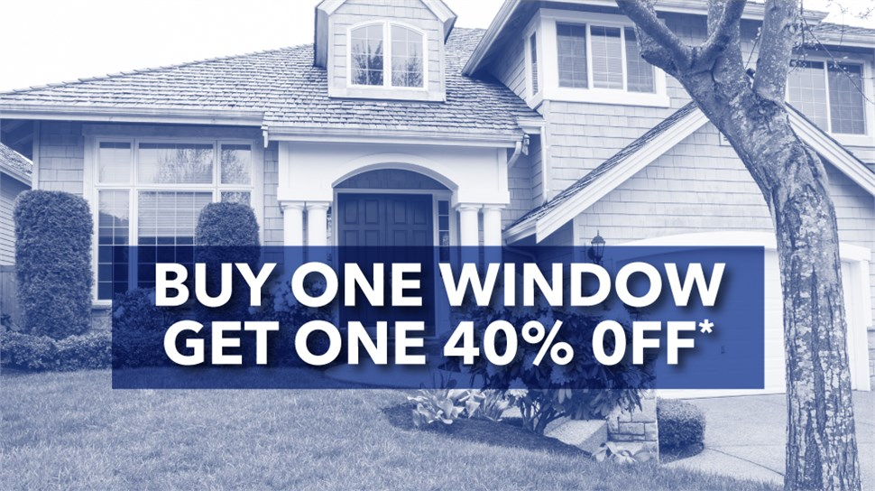 BUY ONE WINDOW GET ONE 40% OFF*