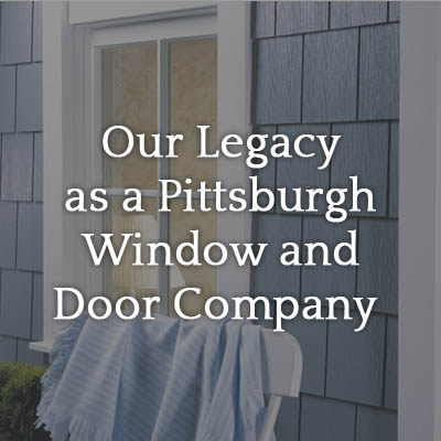 Our_Legacy_as_a_Pittsburgh_Window_and_Door_Company