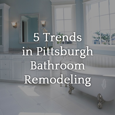 Bathroom Remodeling Pittsburgh 5 trends in pittsburgh bathroom remodeling - legacy remodeling blog