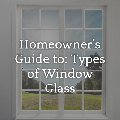 Homeowner S Guide To Types Of Window Glass Legacy