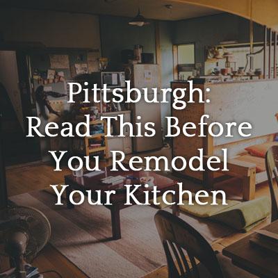 Pittsburgh-ReadThisBeforeYouRemodelYourKitchen