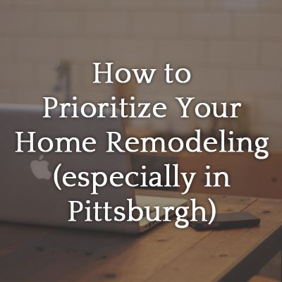 How_to_Prioritize_Your_Home_Remodeling_especially_in_Pittsburgh