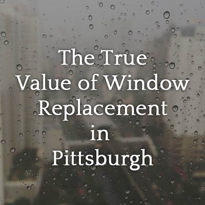 The_True_Value_of_Window_Replacement_in_Pittsburgh