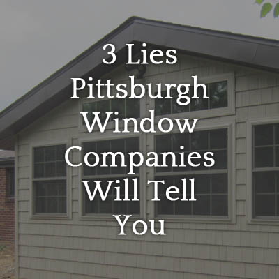 3_Lies_Pittsburgh_Window_Companies_Will_Tell_You