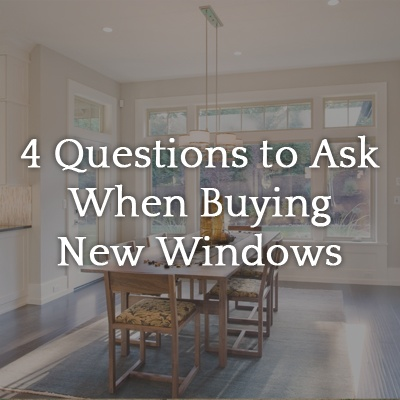 Four Questions to Ask When Buying New Windows
