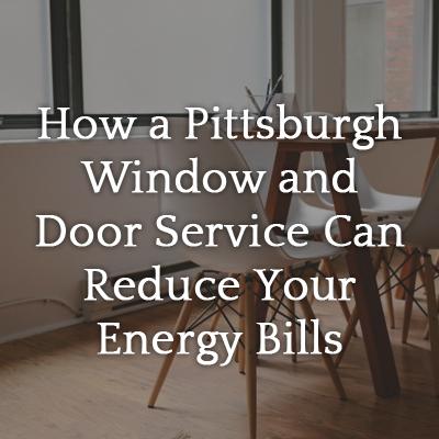 How_Pittsburgh_Window_and_Door_Service_Can_Reduce_Your_Energy_Bills