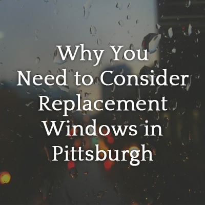 Why_You_Need_to_Consider_Replacement_Windows_in_Pittsburgh