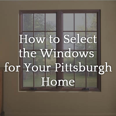 How To Select The Windows For Your Pittsburgh Home