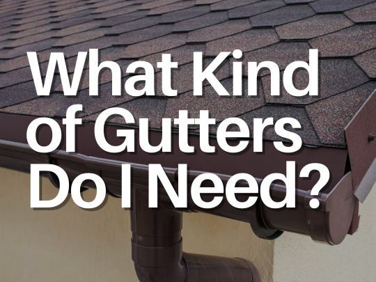 What Kind of Gutters Do I Need?