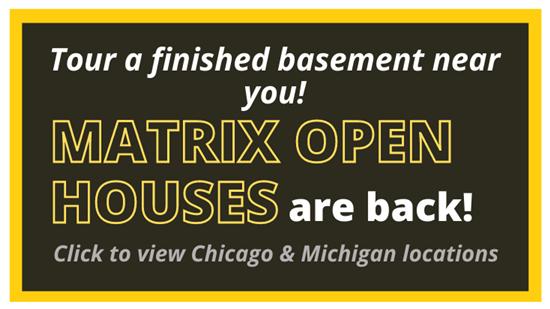 Matrix Basements Open Houses are Back!