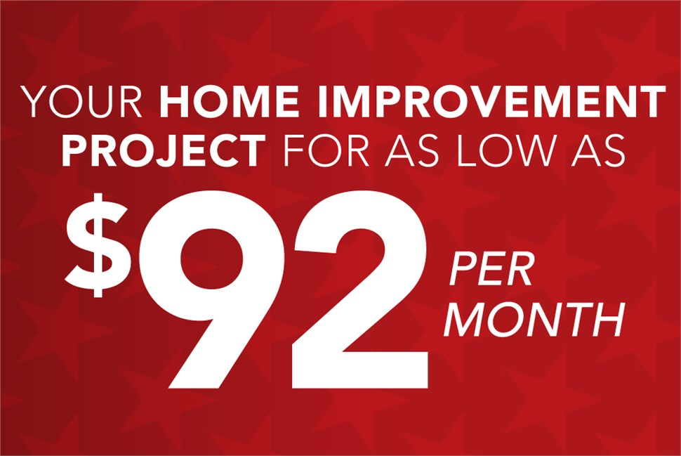 Your home improvement project for as little as $92/month!