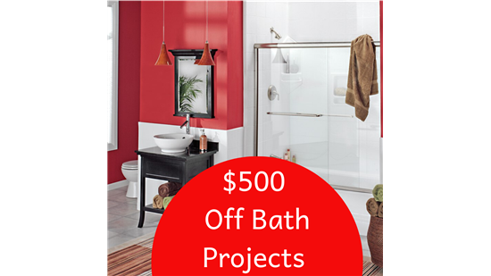 $500 OFF ALL BATH PROJECTS!