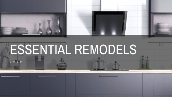 Essential Remodels You Should Make in 2019