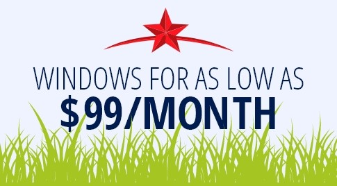 WINDOWS FOR AS LOW AS $99/MONTH!