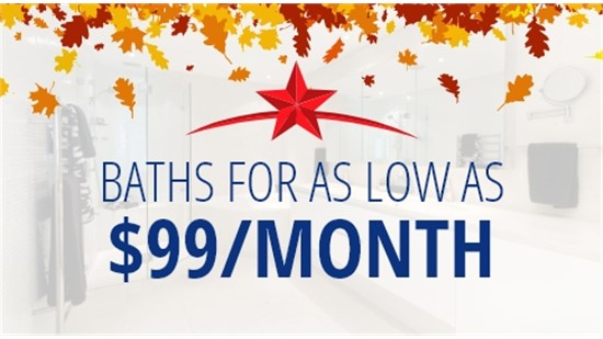 BATHS FOR AS LOW AS $99/MONTH!