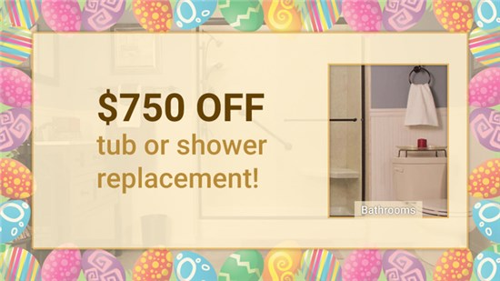 Receive $750 OFF your tub or shower replacement today!