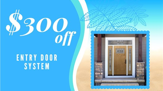 $300 OFF Entry Door System