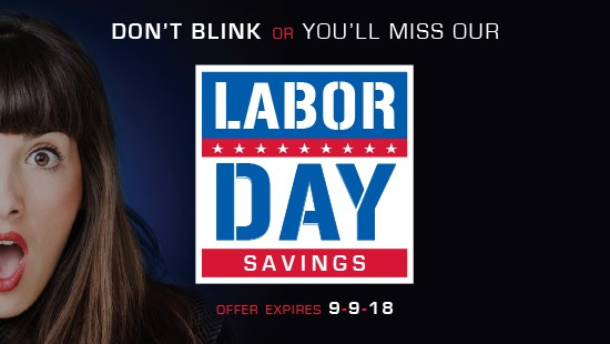 CLAIM YOUR LABOR DAY SAVINGS